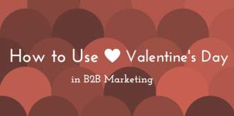 How to Use Valentine's Day in B2B Marketing