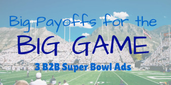 Big Payoffs for the Big Game: 3 B2B Ads in the Super Bowl