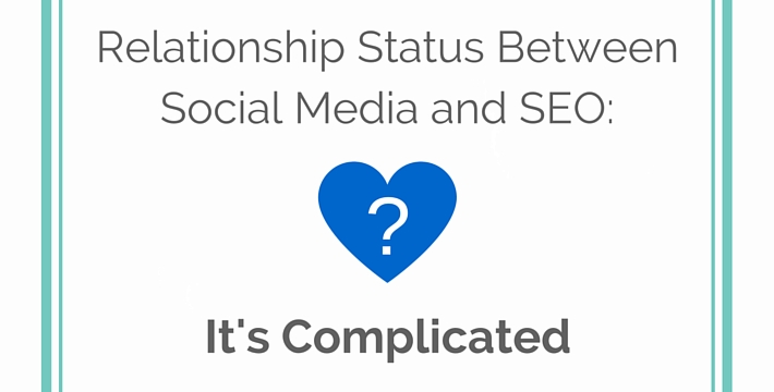 Relationship Status Between Social Media and SEO: It's Complicated