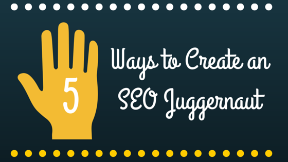 5 Ways to Create an SEO Juggernaut header