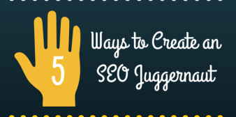 5 Ways to Create an SEO Juggernaut