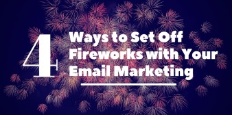 4 Ways to Set Off Fireworks with Your Email Marketing