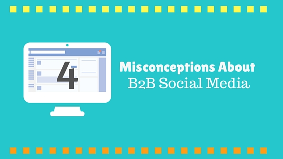 4 Misconceptions About B2B Social Media header